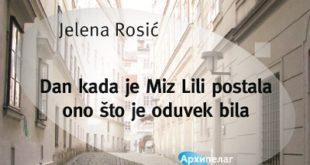 Jelena Rosić - Dan kada je Miz Lili postala ono što je oduvek bila (Arhipelag)