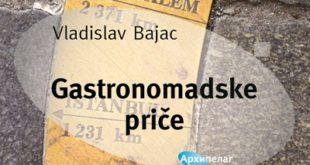 Arhipelag: Vladislav Bajac - Gastronomadske priče