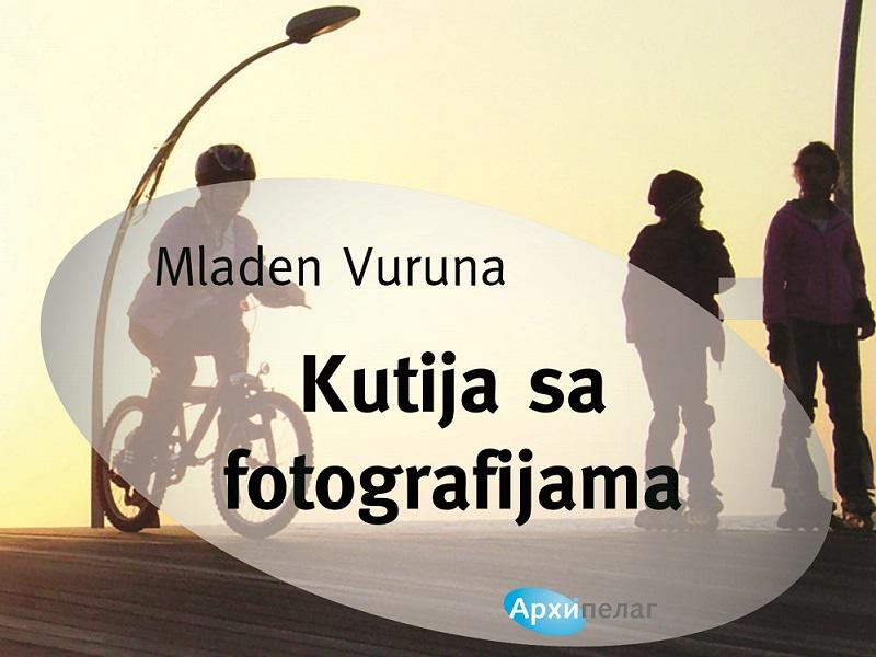 Arhipelag: Mladen Vuruna - Kutija sa fotografijama