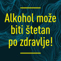 Alkohol može biti štetan po zdravlje!