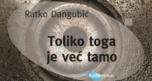 Arhipelag: Ratko Dangubić - Toliko toga je već tamo