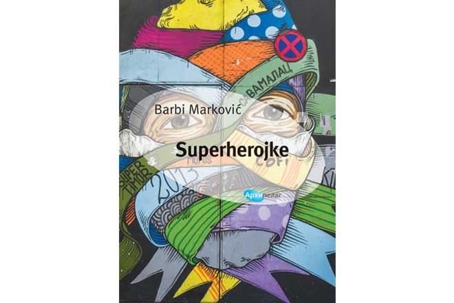 Arhipelag: Barbi Marković - Superherojke