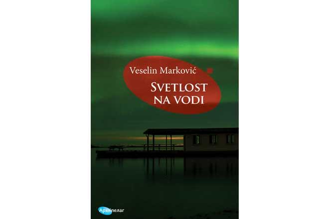 Arhipelag: Veselin Marković - Svetlost na vodi: Put na sever