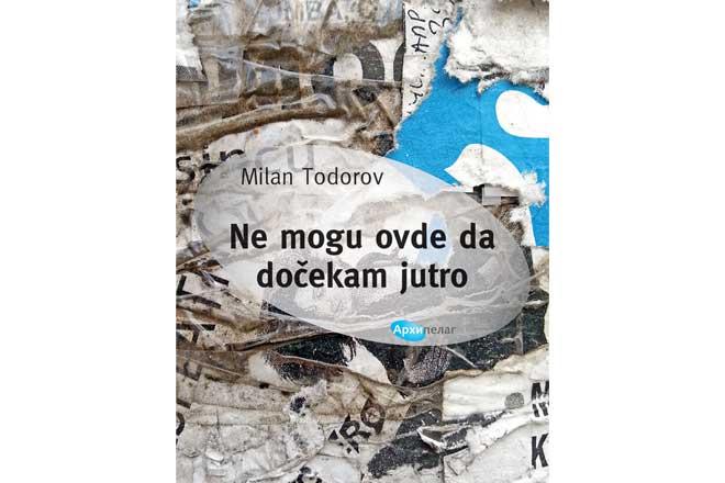 Arhipelag: Milan Todorov - Ne mogu ovde da dočekam jutro